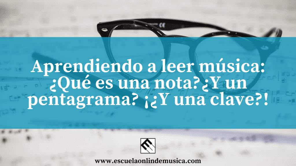Aprendiendo a leer música: ¿Qué es una nota? ¿Y un pentagrama? ¡¿Y una clave?!
