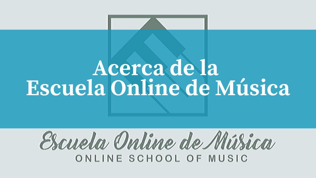Acerca de la Escuela Online de Música