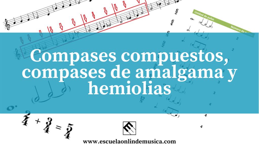 Compases compuestos, compases de amalgama y hemiolias.