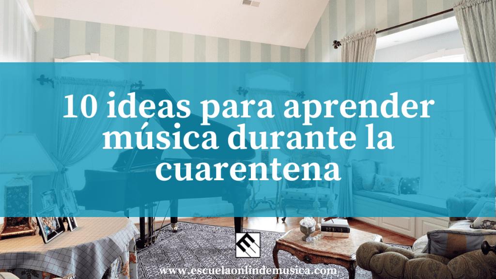 10 ideas para aprender música durante la cuarentena